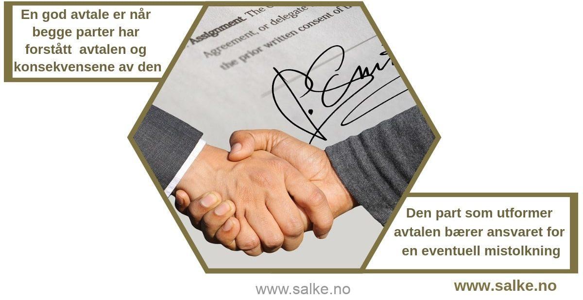 En god avtale er når begge parter har forstått avtalen og konsekvensene av den. Husk at den part som utformer avtalen bærer ansvaret ved en eventuell mistolkning.